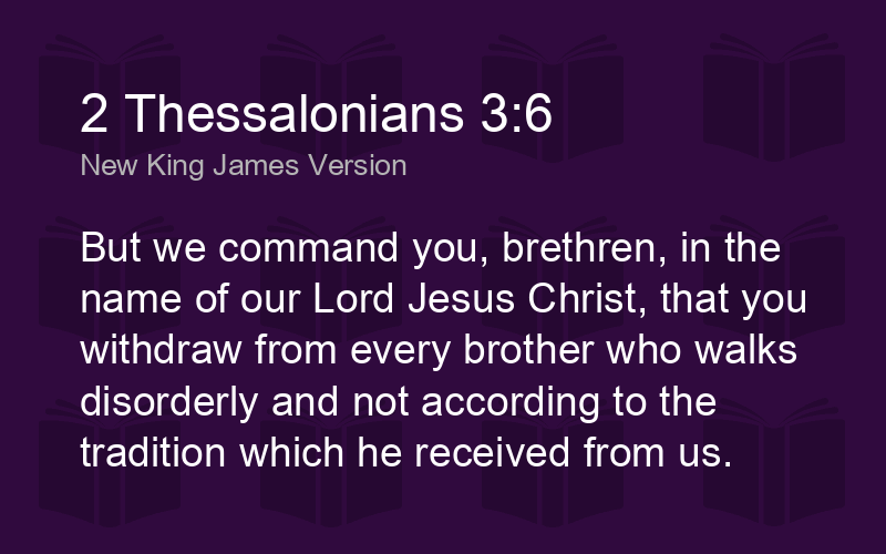 2 Thessalonians 3:6 NKJV - But we command you, brethren, in