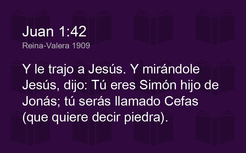 Juan 1:42 RVR1909 - Y le trajo a Jesús. Y mirándole Jesús